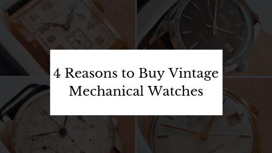 4 Reasons to Buy Vintage Mechanical Watches