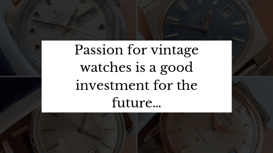 Passion for vintage watches is a good investment for the future…