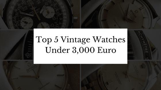 Top 5 Vintage Watches Under 3,000 Euro
